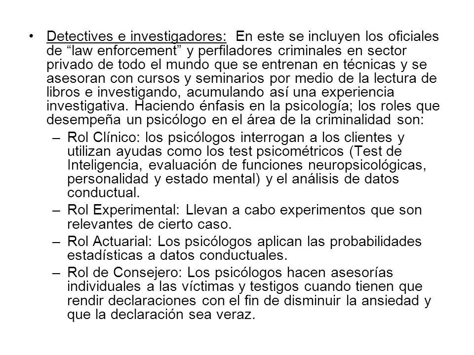 Detectives e investigadores: En este se incluyen los oficiales de law enforcement y perfiladores criminales en sector privado de todo el mundo que se