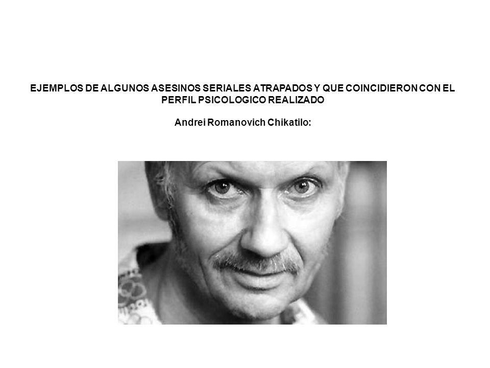 EJEMPLOS DE ALGUNOS ASESINOS SERIALES ATRAPADOS Y QUE COINCIDIERON CON EL PERFIL PSICOLOGICO REALIZADO Andrei Romanovich Chikatilo: