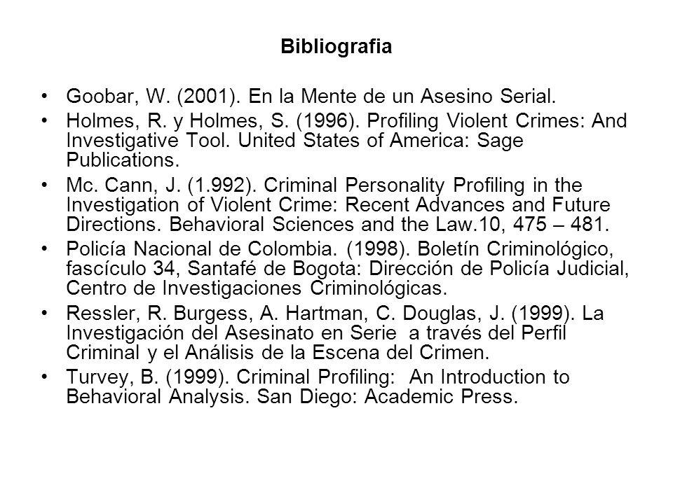 Bibliografia Goobar, W. (2001). En la Mente de un Asesino Serial. Holmes, R. y Holmes, S. (1996). Profiling Violent Crimes: And Investigative Tool. Un