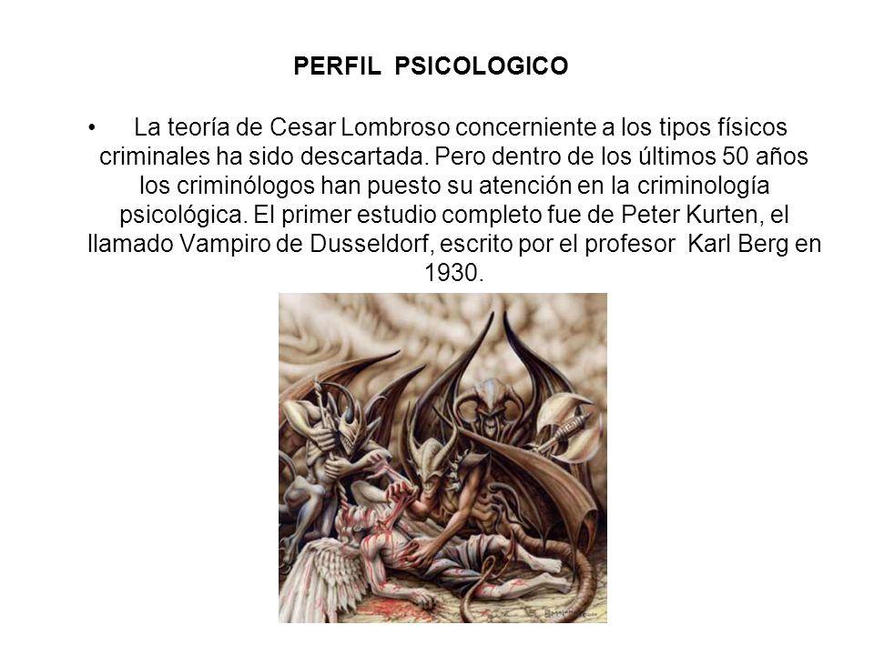 PERFIL PSICOLOGICO La teoría de Cesar Lombroso concerniente a los tipos físicos criminales ha sido descartada. Pero dentro de los últimos 50 años los