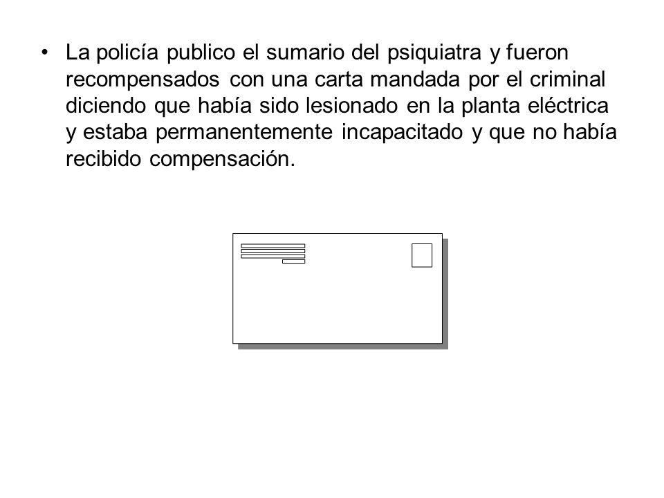 La policía publico el sumario del psiquiatra y fueron recompensados con una carta mandada por el criminal diciendo que había sido lesionado en la plan