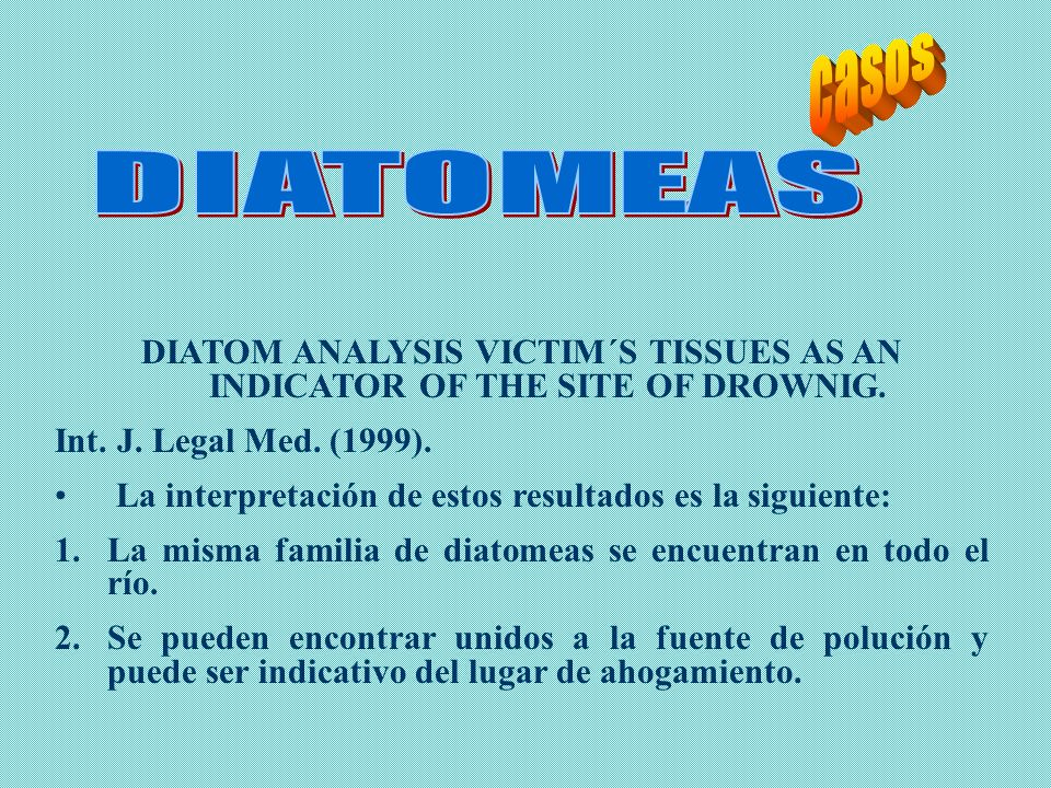 DIATOM ANALYSIS VICTIM´S TISSUES AS AN INDICATOR OF THE SITE OF DROWNIG. Int. J. Legal Med. (1999). La interpretación de estos resultados es la siguie