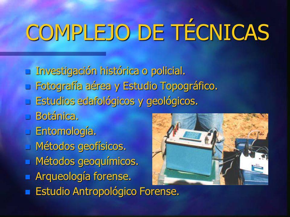 COMPLEJO DE TÉCNICAS n Investigación histórica o policial. n Fotografía aérea y Estudio Topográfico. n Estudios edafológicos y geológicos. n Botánica.