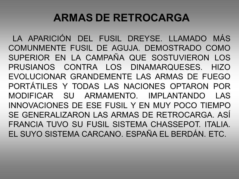 ARMAS DE RETROCARGA LA APARICIÓN DEL FUSIL DREYSE. LLAMADO MÁS COMUNMENTE FUSIL DE AGUJA. DEMOSTRADO COMO SUPERIOR EN LA CAMPAÑA QUE SOSTUVIERON LOS P