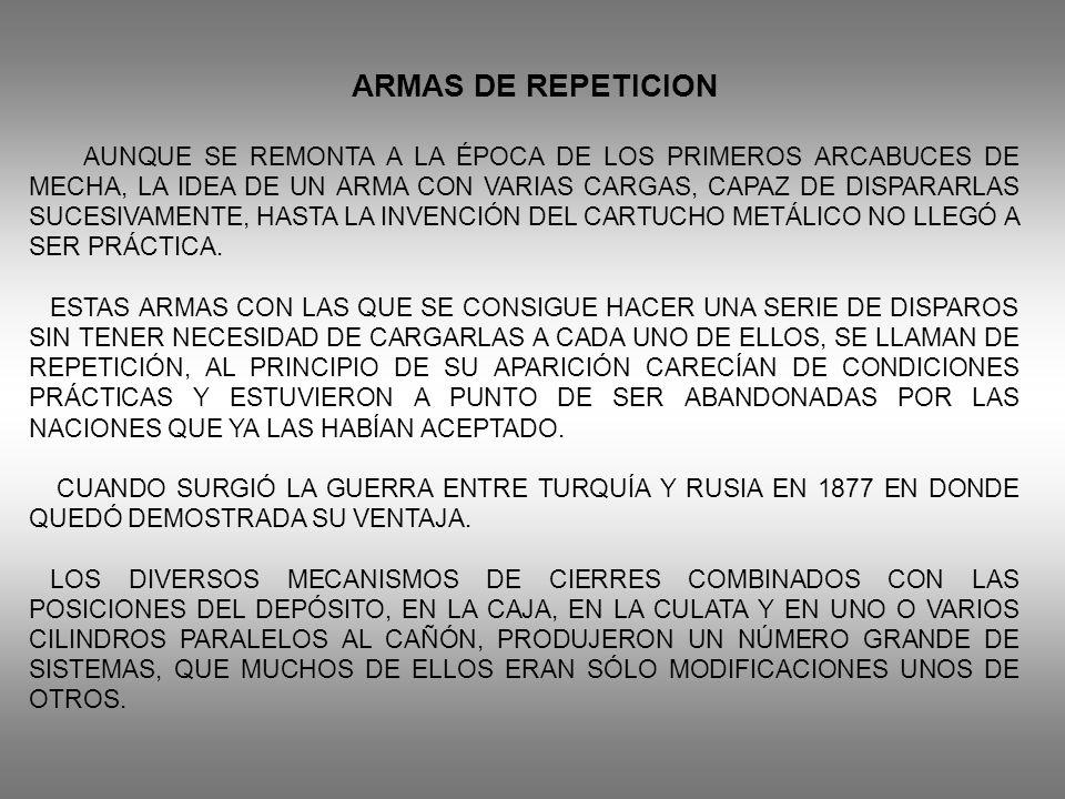 ARMAS DE REPETICION AUNQUE SE REMONTA A LA ÉPOCA DE LOS PRIMEROS ARCABUCES DE MECHA, LA IDEA DE UN ARMA CON VARIAS CARGAS, CAPAZ DE DISPARARLAS SUCESI