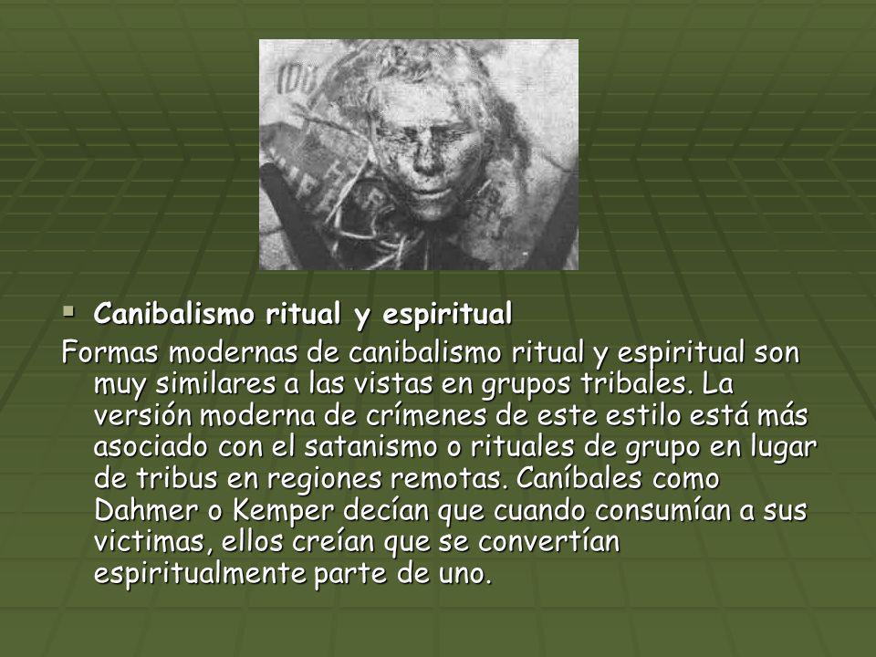 Canibalismo ritual y espiritual Canibalismo ritual y espiritual Formas modernas de canibalismo ritual y espiritual son muy similares a las vistas en g