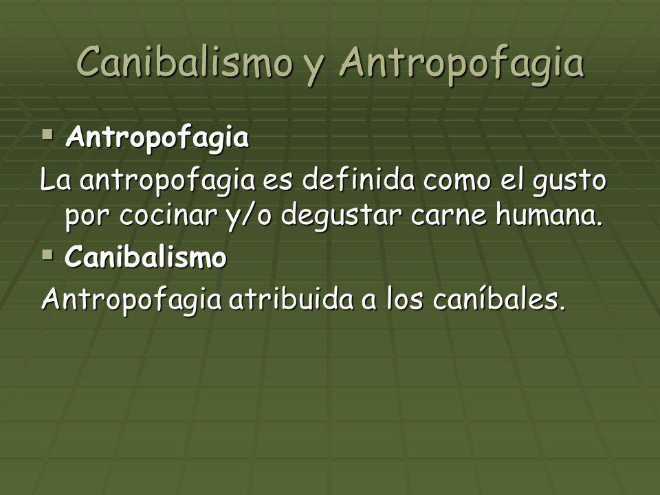 Canibalismo y Antropofagia Antropofagia Antropofagia La antropofagia es definida como el gusto por cocinar y/o degustar carne humana. Canibalismo Cani