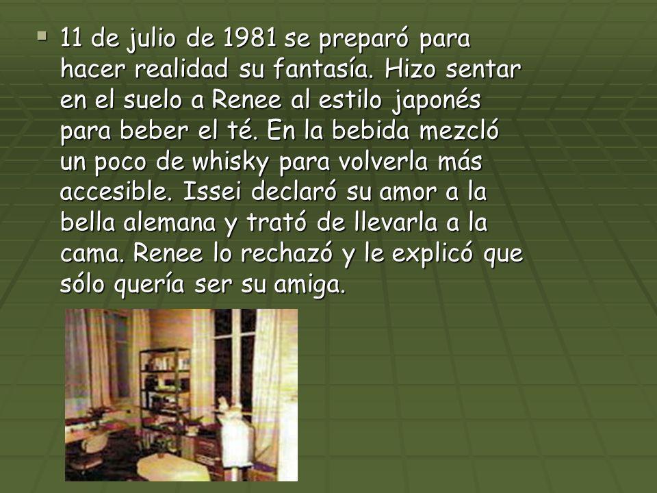 11 de julio de 1981 se preparó para hacer realidad su fantasía. Hizo sentar en el suelo a Renee al estilo japonés para beber el té. En la bebida mezcl