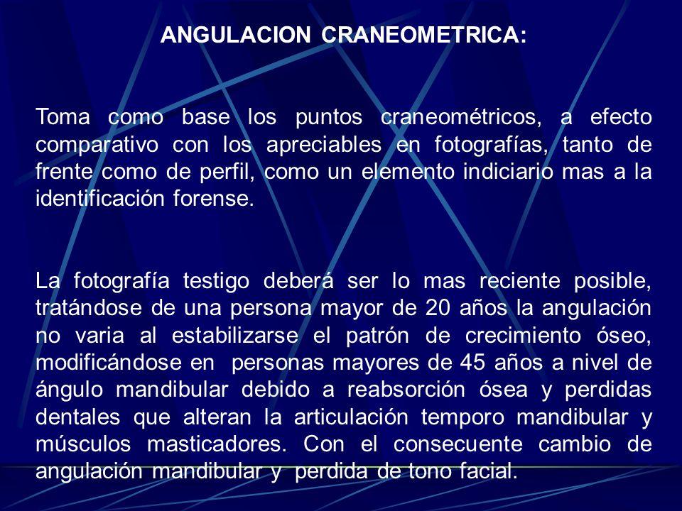 ANGULACION CRANEOMETRICA: Toma como base los puntos craneométricos, a efecto comparativo con los apreciables en fotografías, tanto de frente como de p