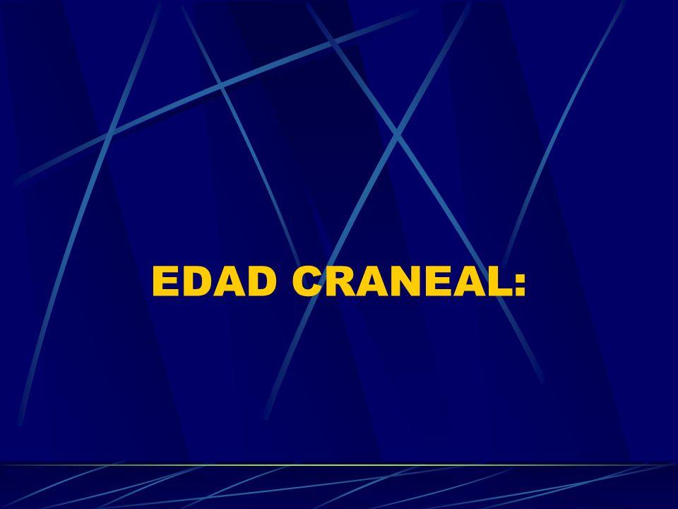 EDAD CRANEAL: