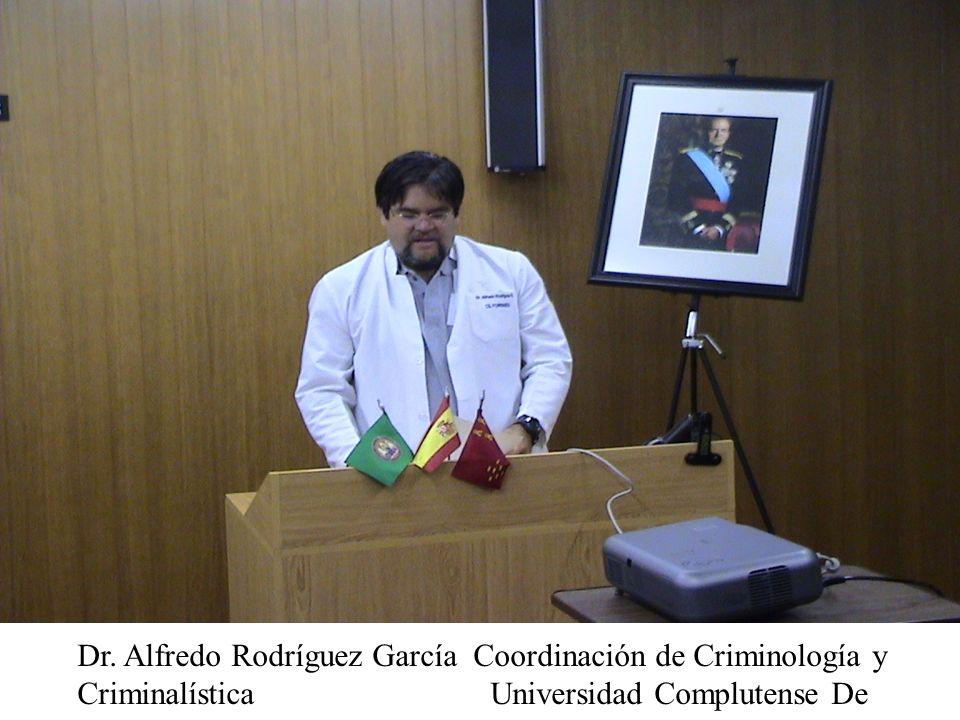 Dr. Alfredo Rodríguez García Coordinación de Criminología y Criminalística Universidad Complutense De Madrid