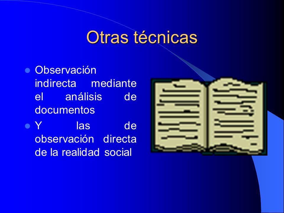 Otras técnicas Observación indirecta mediante el análisis de documentos Y las de observación directa de la realidad social