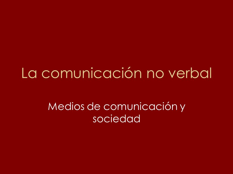 La comunicación no verbal Medios de comunicación y sociedad