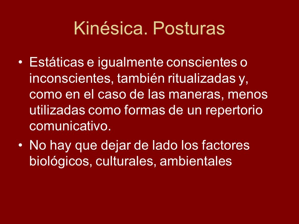 Kinésica. Posturas Estáticas e igualmente conscientes o inconscientes, también ritualizadas y, como en el caso de las maneras, menos utilizadas como f