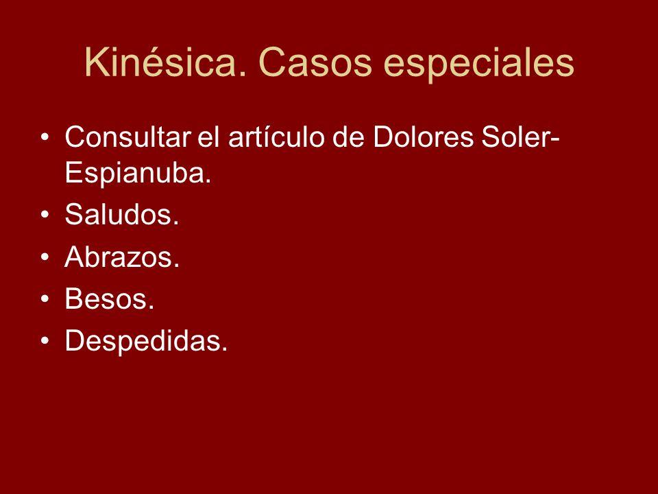 Kinésica. Casos especiales Consultar el artículo de Dolores Soler- Espianuba. Saludos. Abrazos. Besos. Despedidas.