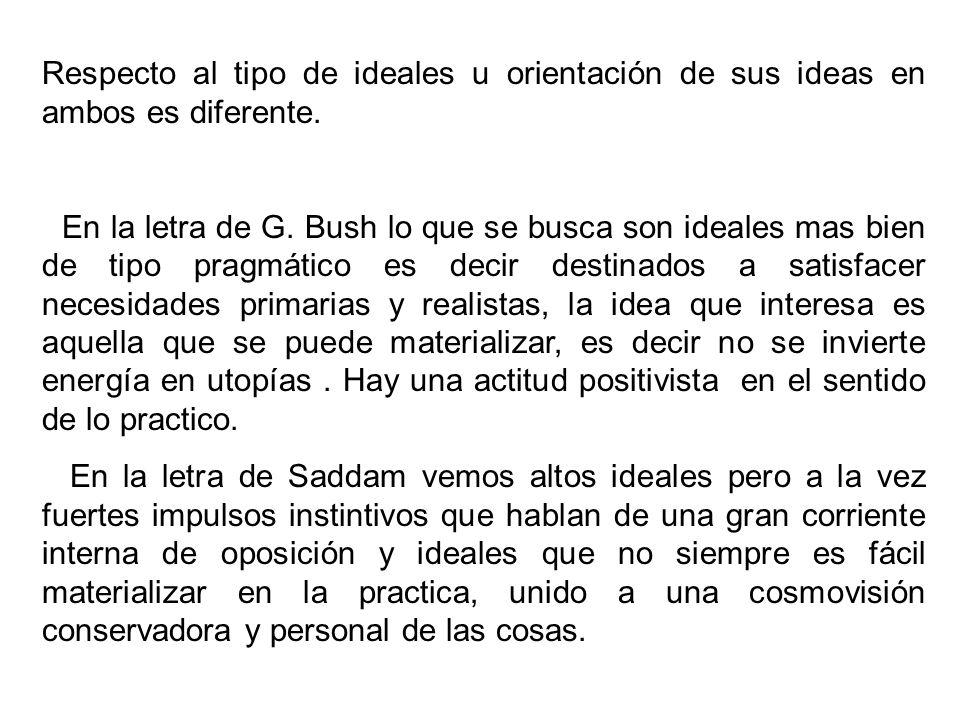 Respecto al tipo de ideales u orientación de sus ideas en ambos es diferente. En la letra de G. Bush lo que se busca son ideales mas bien de tipo prag