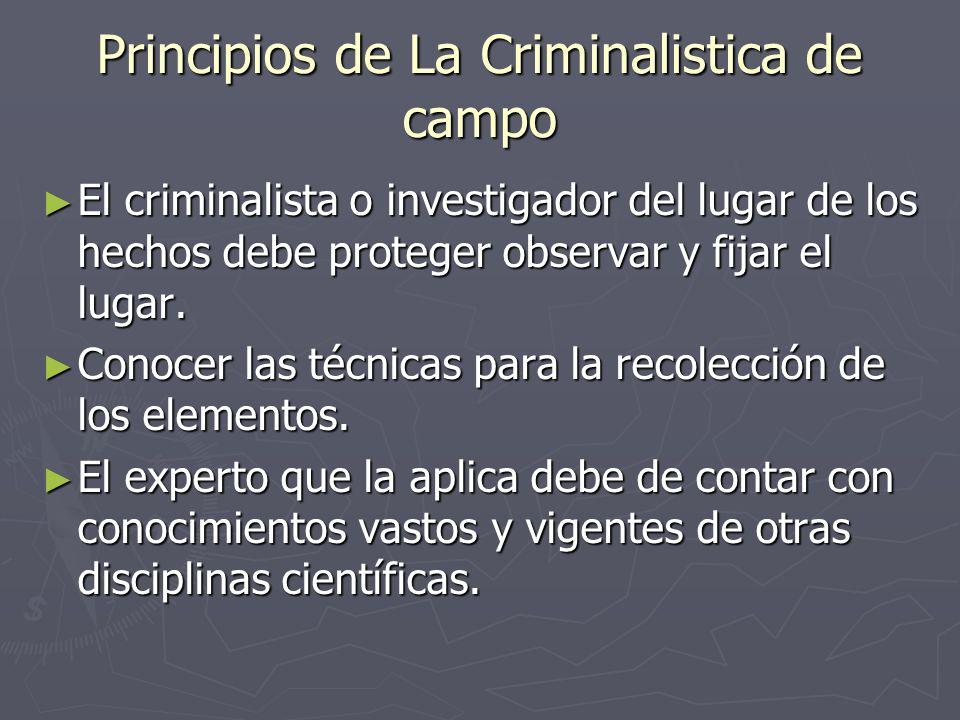 El criminalista o investigador del lugar de los hechos debe proteger observar y fijar el lugar. El criminalista o investigador del lugar de los hechos