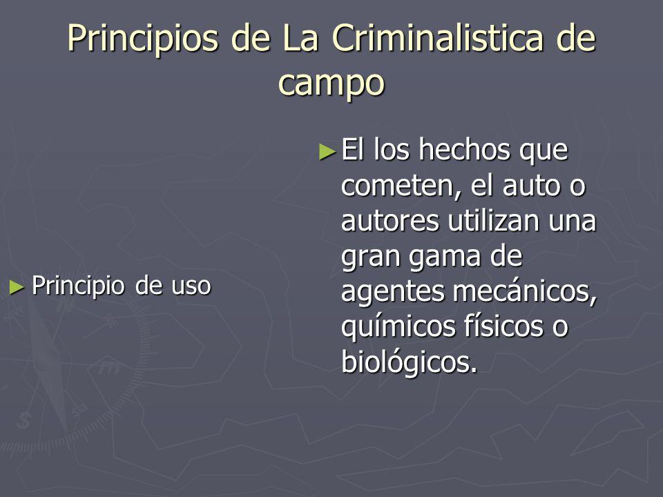 Principio de uso Principio de uso El los hechos que cometen, el auto o autores utilizan una gran gama de agentes mecánicos, químicos físicos o biológi