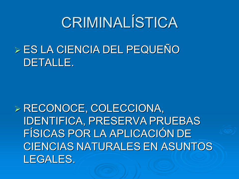 CRIMINALÍSTICA ES LA CIENCIA DEL PEQUEÑO DETALLE.ES LA CIENCIA DEL PEQUEÑO DETALLE.