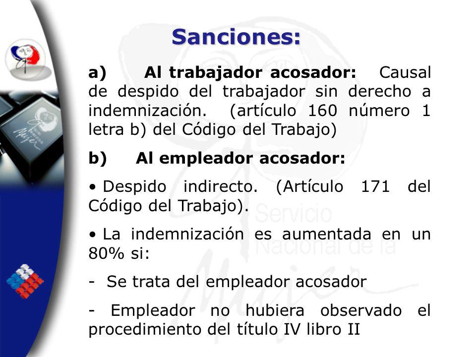 Sanciones: a) Al trabajador acosador: Causal de despido del trabajador sin derecho a indemnización. (artículo 160 número 1 letra b) del Código del Tra