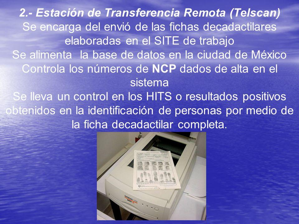 2.- Estación de Transferencia Remota (Telscan) Se encarga del envió de las fichas decadactilares elaboradas en el SITE de trabajo Se alimenta la base