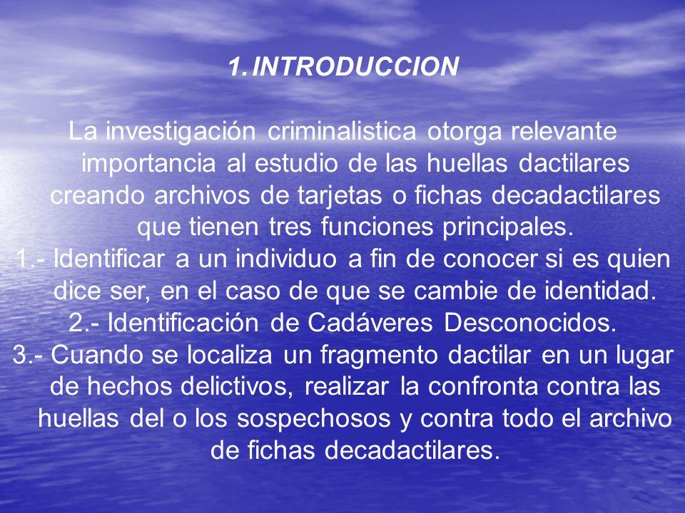 1.INTRODUCCION La investigación criminalistica otorga relevante importancia al estudio de las huellas dactilares creando archivos de tarjetas o fichas