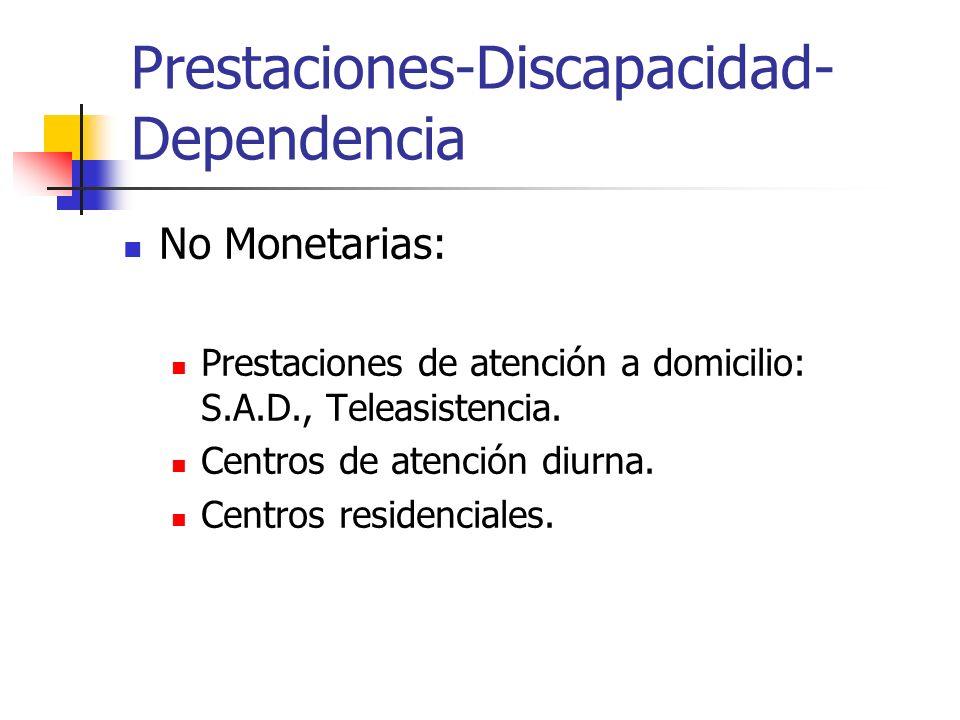 Prestaciones-Discapacidad- Dependencia No Monetarias: Prestaciones de atención a domicilio: S.A.D., Teleasistencia. Centros de atención diurna. Centro