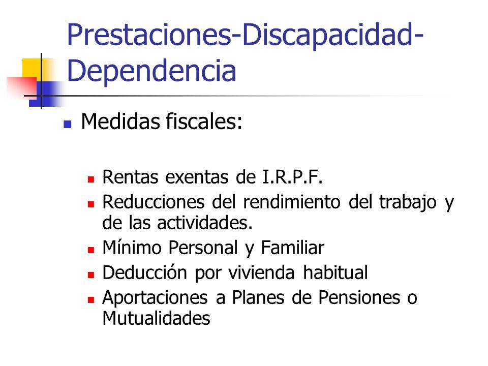 Prestaciones-Discapacidad- Dependencia Medidas fiscales: Rentas exentas de I.R.P.F. Reducciones del rendimiento del trabajo y de las actividades. Míni