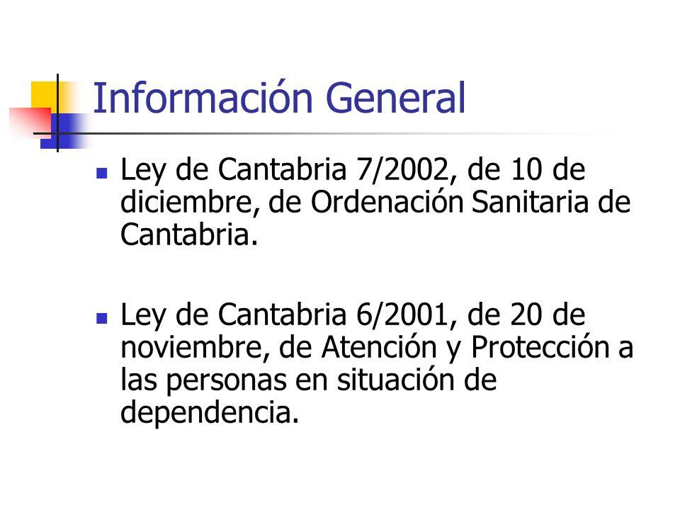 Información General Ley de Cantabria 7/2002, de 10 de diciembre, de Ordenación Sanitaria de Cantabria. Ley de Cantabria 6/2001, de 20 de noviembre, de