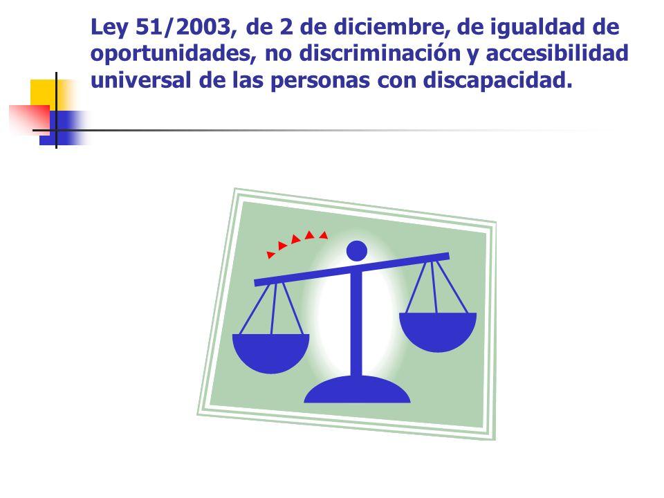 Ley 51/2003, de 2 de diciembre, de igualdad de oportunidades, no discriminación y accesibilidad universal de las personas con discapacidad.
