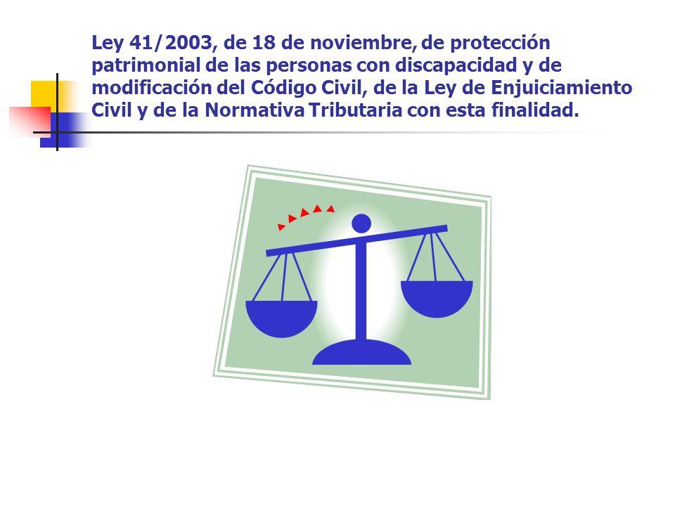 Ley 41/2003, de 18 de noviembre, de protección patrimonial de las personas con discapacidad y de modificación del Código Civil, de la Ley de Enjuiciam