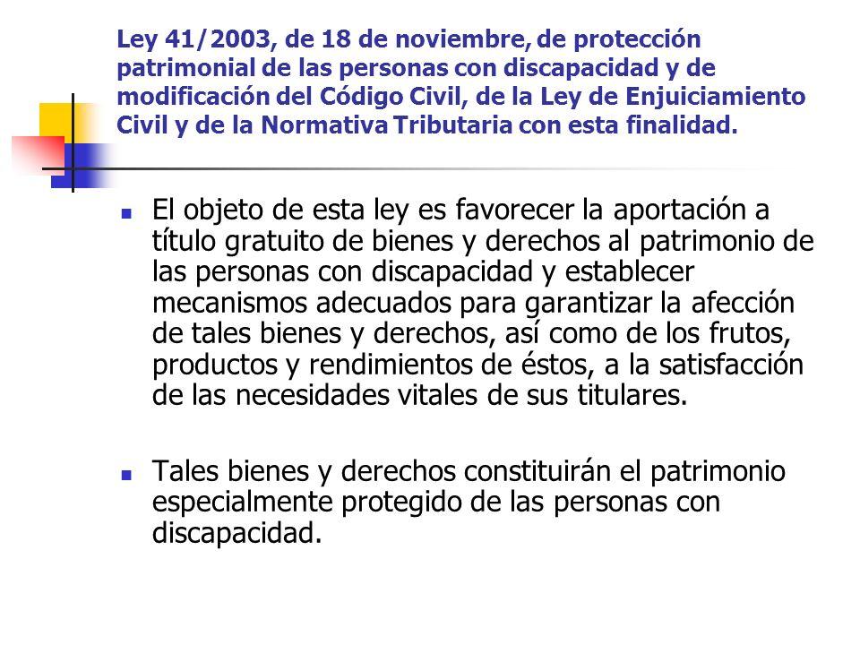 El objeto de esta ley es favorecer la aportación a título gratuito de bienes y derechos al patrimonio de las personas con discapacidad y establecer me