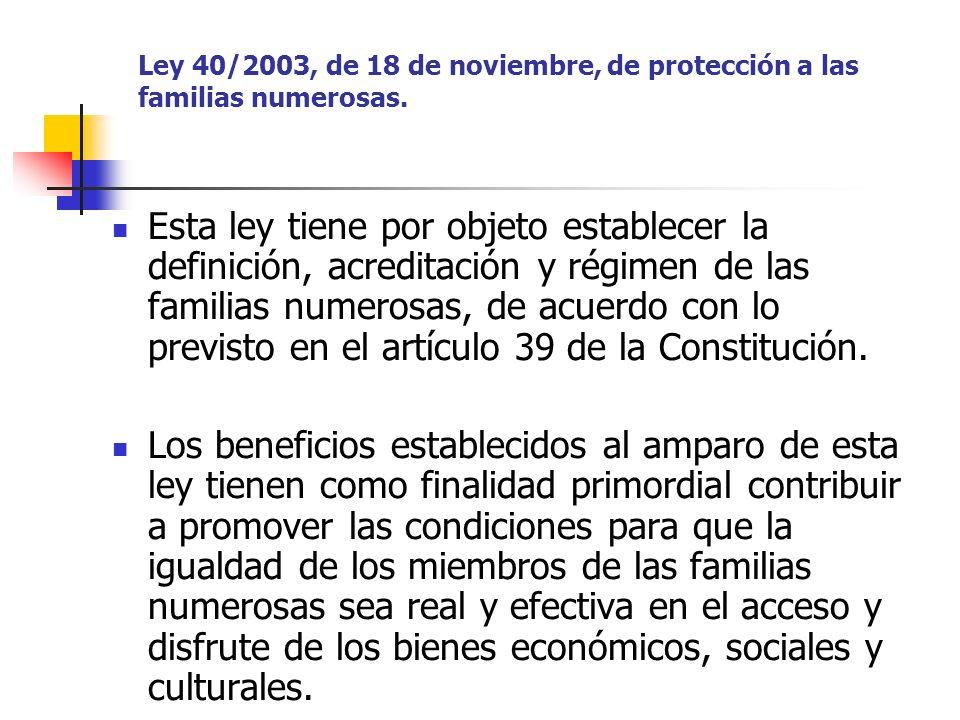 Esta ley tiene por objeto establecer la definición, acreditación y régimen de las familias numerosas, de acuerdo con lo previsto en el artículo 39 de