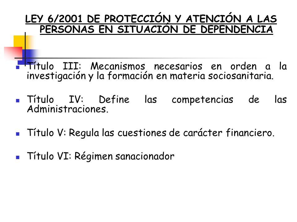 LEY 6/2001 DE PROTECCIÓN Y ATENCIÓN A LAS PERSONAS EN SITUACIÓN DE DEPENDENCIA Título III: Mecanismos necesarios en orden a la investigación y la form