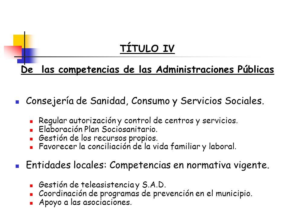 TÍTULO IV De las competencias de las Administraciones Públicas Consejería de Sanidad, Consumo y Servicios Sociales. Regular autorización y control de