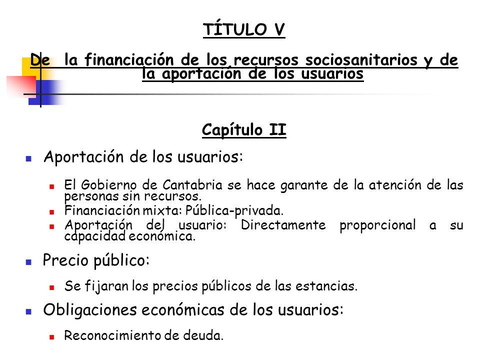 TÍTULO V De la financiación de los recursos sociosanitarios y de la aportación de los usuarios Capítulo II Aportación de los usuarios: El Gobierno de