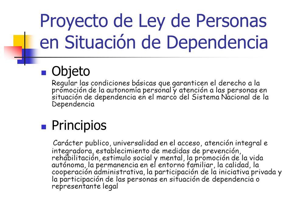 Proyecto de Ley de Personas en Situación de Dependencia Objeto Regular las condiciones básicas que garanticen el derecho a la promoción de la autonomí
