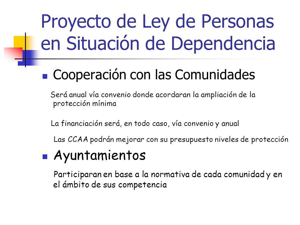 Proyecto de Ley de Personas en Situación de Dependencia Cooperación con las Comunidades Será anual vía convenio donde acordaran la ampliación de la pr
