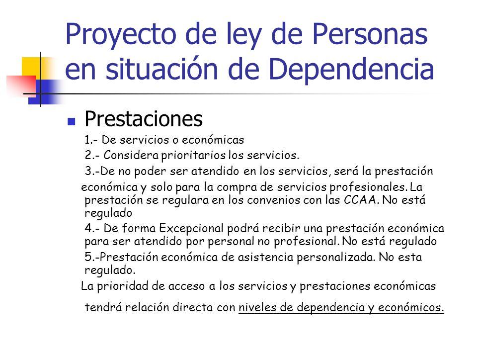 Proyecto de ley de Personas en situación de Dependencia Prestaciones 1.- De servicios o económicas 2.- Considera prioritarios los servicios. 3.-De no