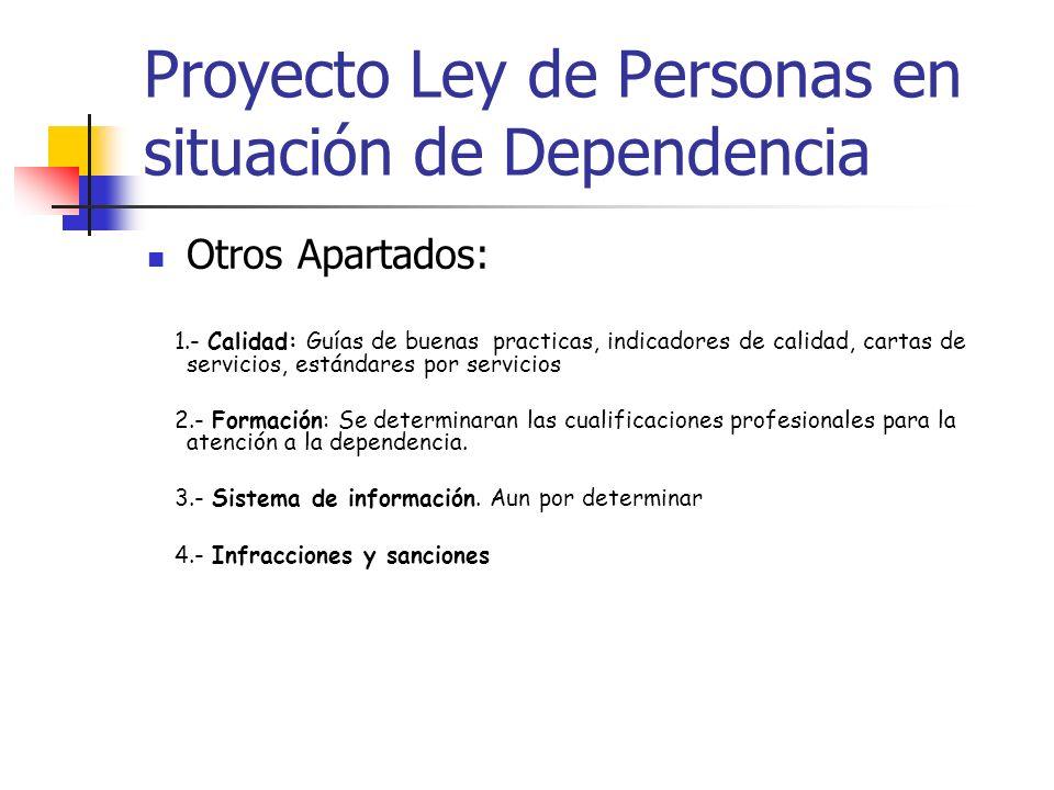 Proyecto Ley de Personas en situación de Dependencia Otros Apartados: 1.- Calidad: Guías de buenas practicas, indicadores de calidad, cartas de servic
