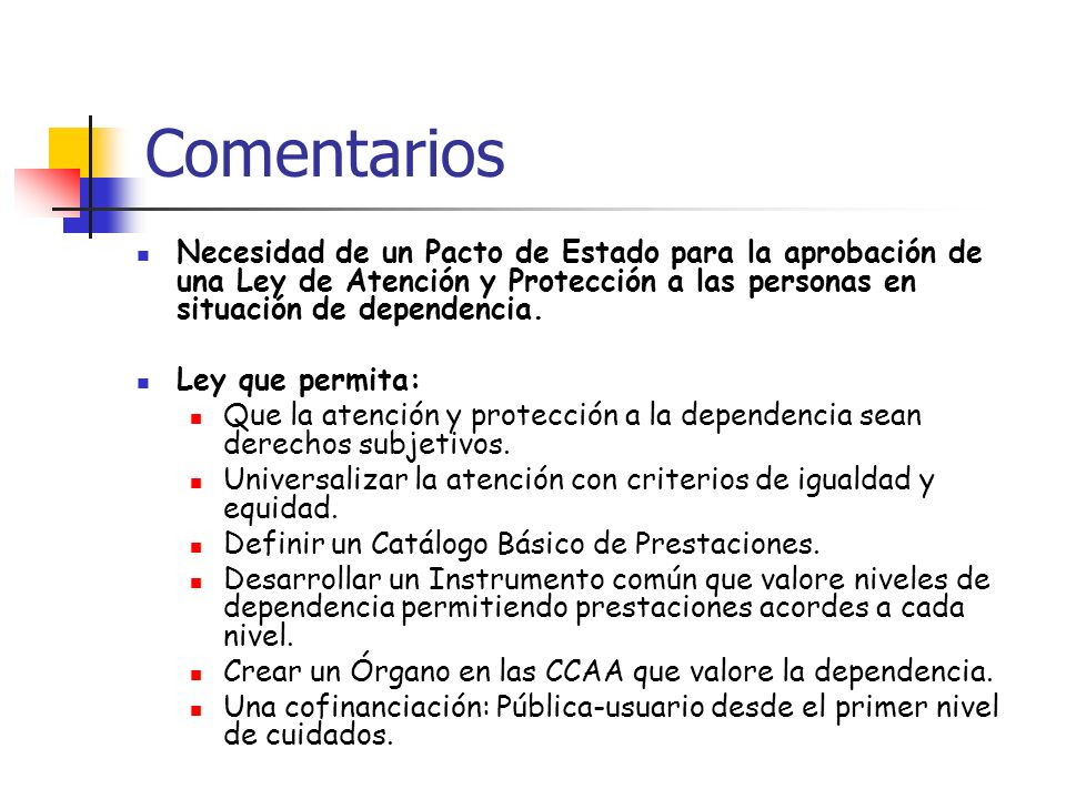 Necesidad de un Pacto de Estado para la aprobación de una Ley de Atención y Protección a las personas en situación de dependencia. Ley que permita: Qu