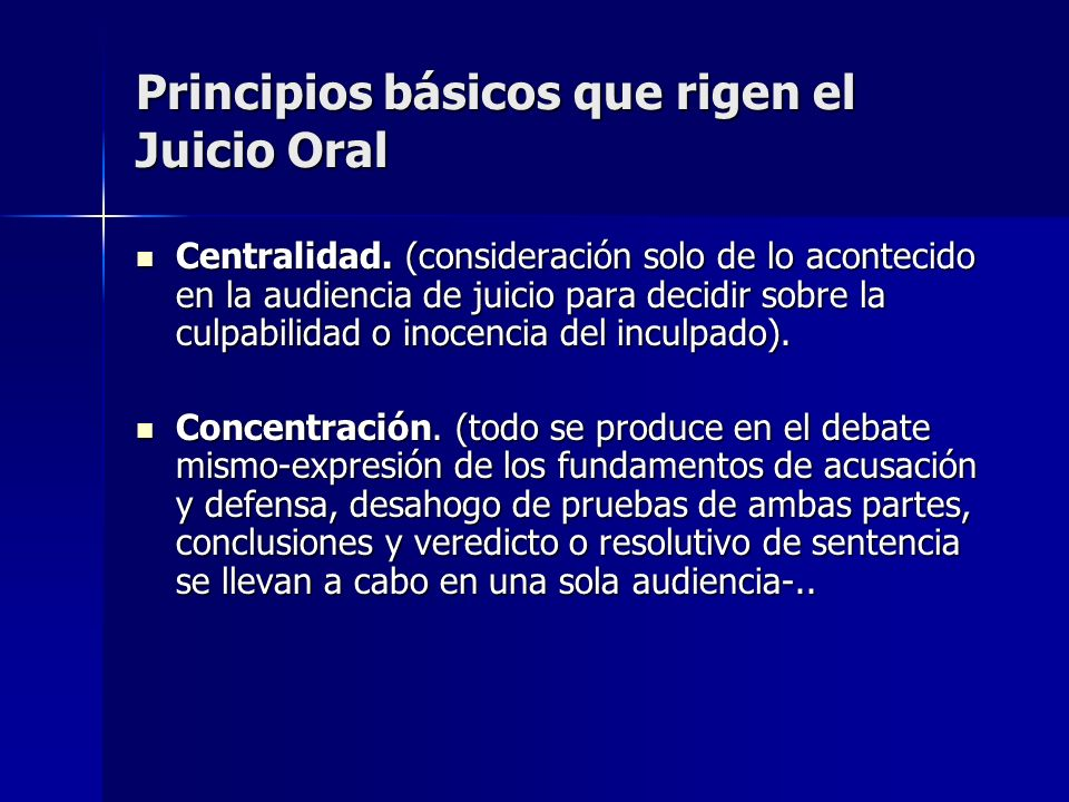 Principios básicos que rigen el Juicio Oral Centralidad. (consideración solo de lo acontecido en la audiencia de juicio para decidir sobre la culpabil