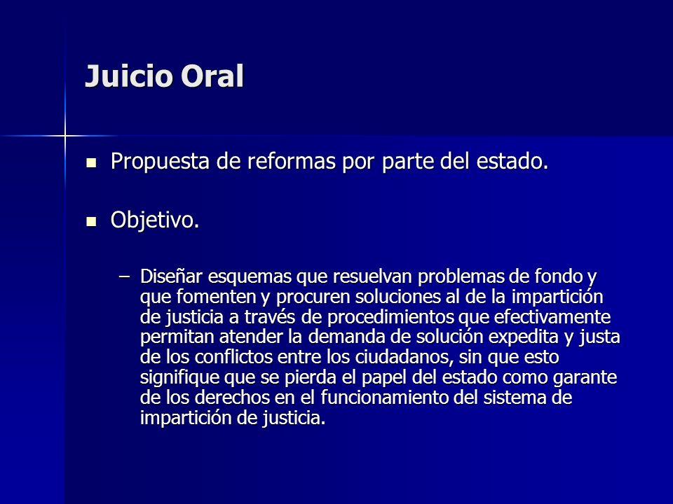 Juicio Oral Propuesta de reformas por parte del estado. Propuesta de reformas por parte del estado. Objetivo. Objetivo. –Diseñar esquemas que resuelva