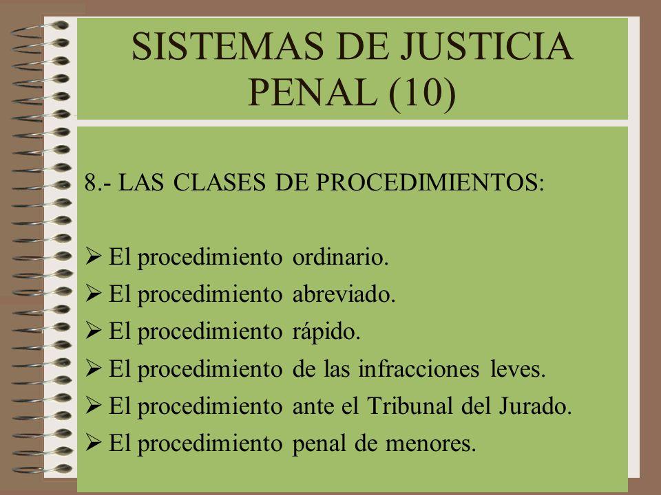SISTEMAS DE JUSTICIA PENAL (10) 8.- LAS CLASES DE PROCEDIMIENTOS: El procedimiento ordinario. El procedimiento abreviado. El procedimiento rápido. El
