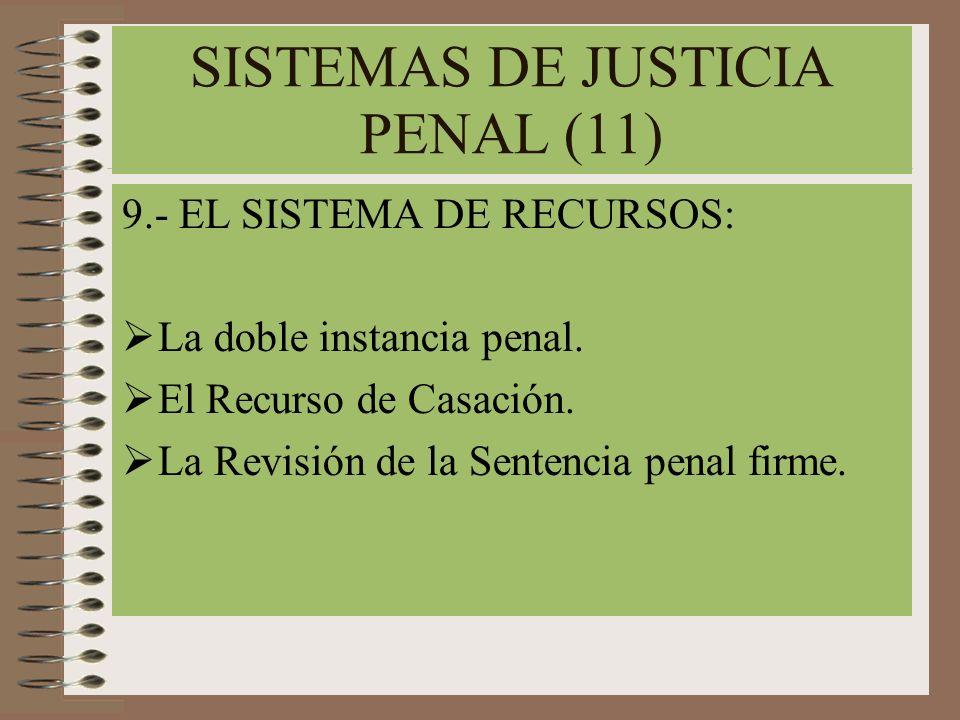 SISTEMAS DE JUSTICIA PENAL (11) 9.- EL SISTEMA DE RECURSOS: La doble instancia penal. El Recurso de Casación. La Revisión de la Sentencia penal firme.