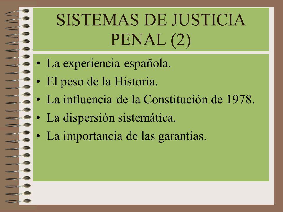 SISTEMAS DE JUSTICIA PENAL (2) La experiencia española. El peso de la Historia. La influencia de la Constitución de 1978. La dispersión sistemática. L