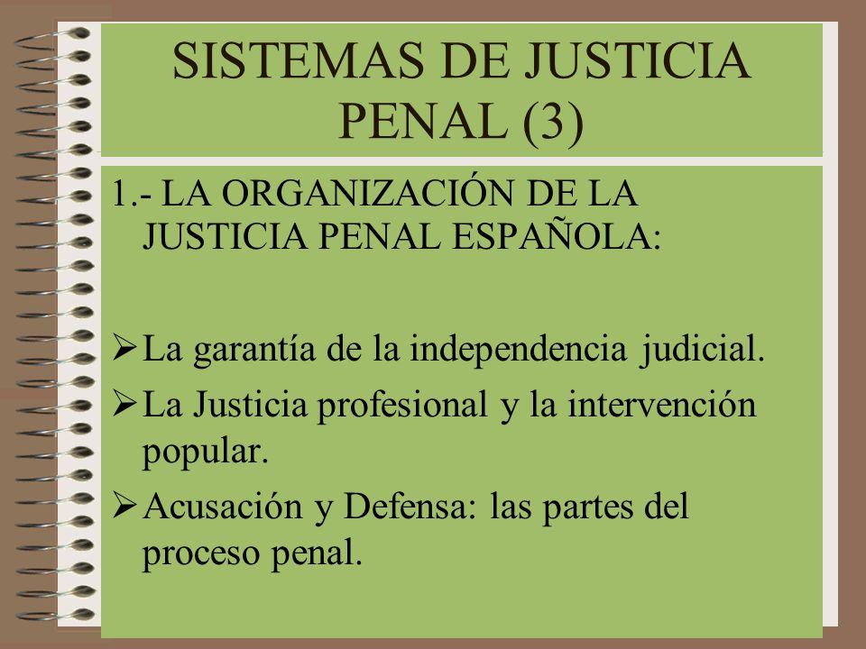 SISTEMAS DE JUSTICIA PENAL (3) 1.- LA ORGANIZACIÓN DE LA JUSTICIA PENAL ESPAÑOLA: La garantía de la independencia judicial. La Justicia profesional y