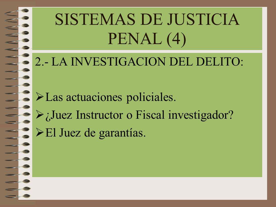 SISTEMAS DE JUSTICIA PENAL (4) 2.- LA INVESTIGACION DEL DELITO: Las actuaciones policiales. ¿Juez Instructor o Fiscal investigador? El Juez de garantí