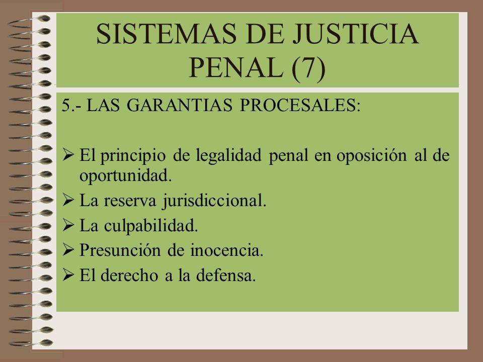 SISTEMAS DE JUSTICIA PENAL (7) 5.- LAS GARANTIAS PROCESALES: El principio de legalidad penal en oposición al de oportunidad. La reserva jurisdiccional
