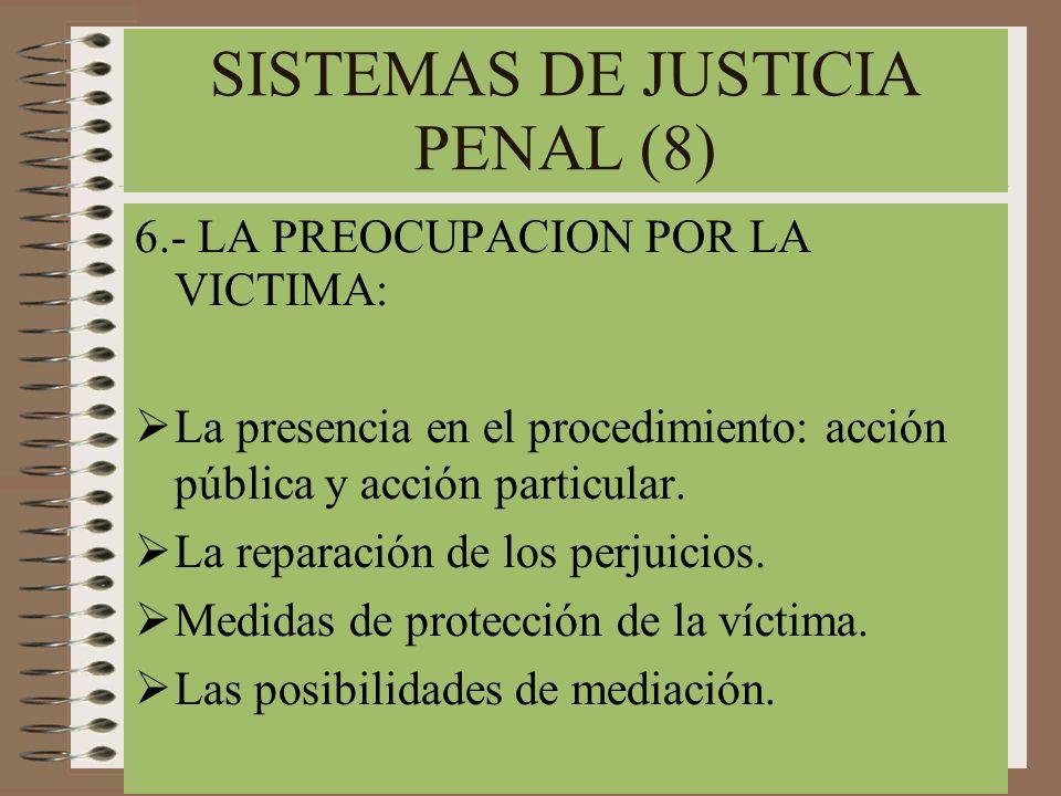 SISTEMAS DE JUSTICIA PENAL (8) 6.- LA PREOCUPACION POR LA VICTIMA: La presencia en el procedimiento: acción pública y acción particular. La reparación